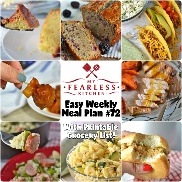 Easy Weekly Meal Plan #72 from My Fearless Kitchen. This week's meal plan includes Blackberry Bread, Slow Cooker Pineapple Meatballs, Slow Cooker Tacos, One-Dish Kielbasa, Asparagus, & Rice, Orange-Marinated Grilled Turkey Breast, Easy Cheesy Slow Cooker Sloppy Joes, Cheesy Zucchini Orzo Pasta Salad, and Seriously Lemon Pound Cake.