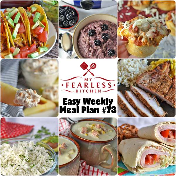 Easy Weekly Meal Plan #73 from My Fearless Kitchen. This week's meal plan includes Slow Cooker Blackberry Cobbler Oatmeal, Instant Pot Ham & Corn Chowder, BBQ-Ranch Baked Turkey Tacos, Sweet & Spicy Pork Chops, Turkey BLT Wraps, Pepperoni Pizza Cups, Simple Cilantro Rice, and Toffee Fruit Dip.