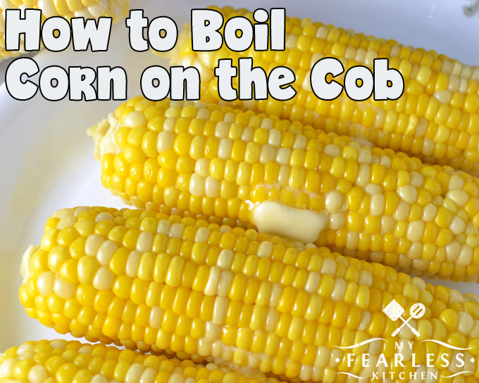 How To Boil Corn On The Cob My Fearless Kitchen