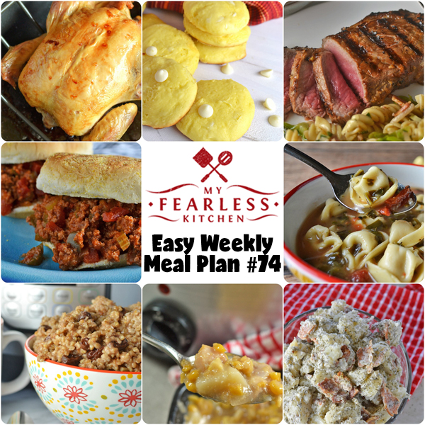 Easy Weekly Meal Plan #74 from My Fearless Kitchen. This week's meal plan includes Instant Pot Cinnamon Raisin Oatmeal, Fall-off-the-Bone Roast Chicken, Slow Cooker Chicken Corn Chowder, Easy Marinated Strip Steaks, Slow Cooker Tomato-Tortellini Soup, Freezer Friendly Slow Cooker Sloppy Joes, Dilled Potato Salad, and White Chocolate Lemon Cake Mix Cookies.