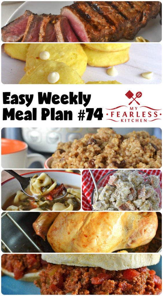Easy Weekly Meal Plan #74 from My Fearless Kitchen. This week's meal plan includes Instant Pot Cinnamon Raisin Oatmeal, Fall-off-the-Bone Roast Chicken, Slow Cooker Chicken Corn Chowder, Easy Marinated Strip Steaks, Slow Cooker Tomato-Tortellini Soup, Freezer Friendly Slow Cooker Sloppy Joes, Dilled Potato Salad, and White Chocolate Lemon Cake Mix Cookies. #mealplan #menuplan #easyrecipes
