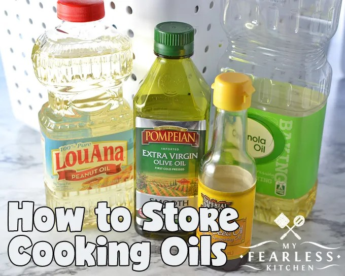 How To Store Cooking Oils My Fearless Kitchen