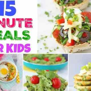 15 Minute Meals for Kids - quick and easy dinner time solutions for busy days!