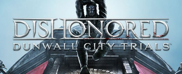 Dishonored Dunwall DLC Out Now Dishonored Dunwall DLC Out Now Dishonored CIty Trials