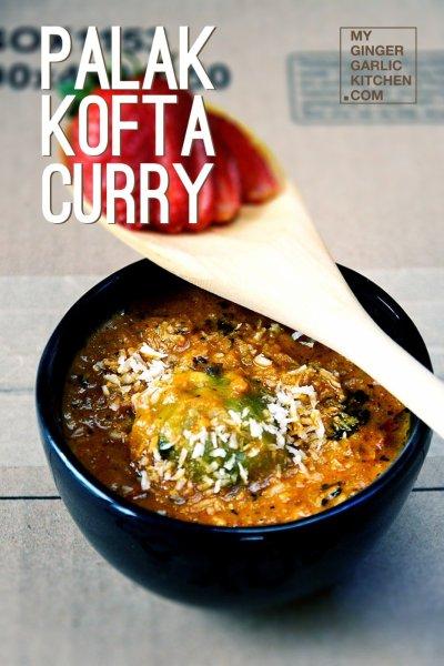 Palak Kofta Curry – Spinach Kofta Curry Recipe – Fried Spinach Dumplings in a Creamy Tomato Sauce