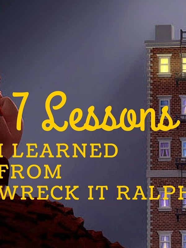 7 Lessons I Learned from Disney's Wreck It Ralph The Movie