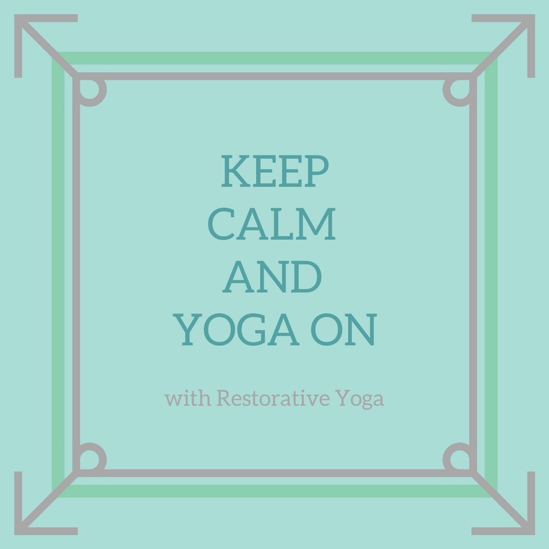 Keep Calm and Yoga On with Restorative Yoga