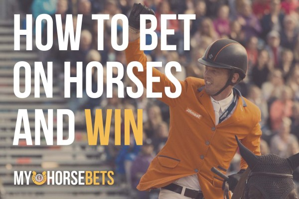 How to Bet on Horses and WIN - 2019 Guide - MyHorseBets