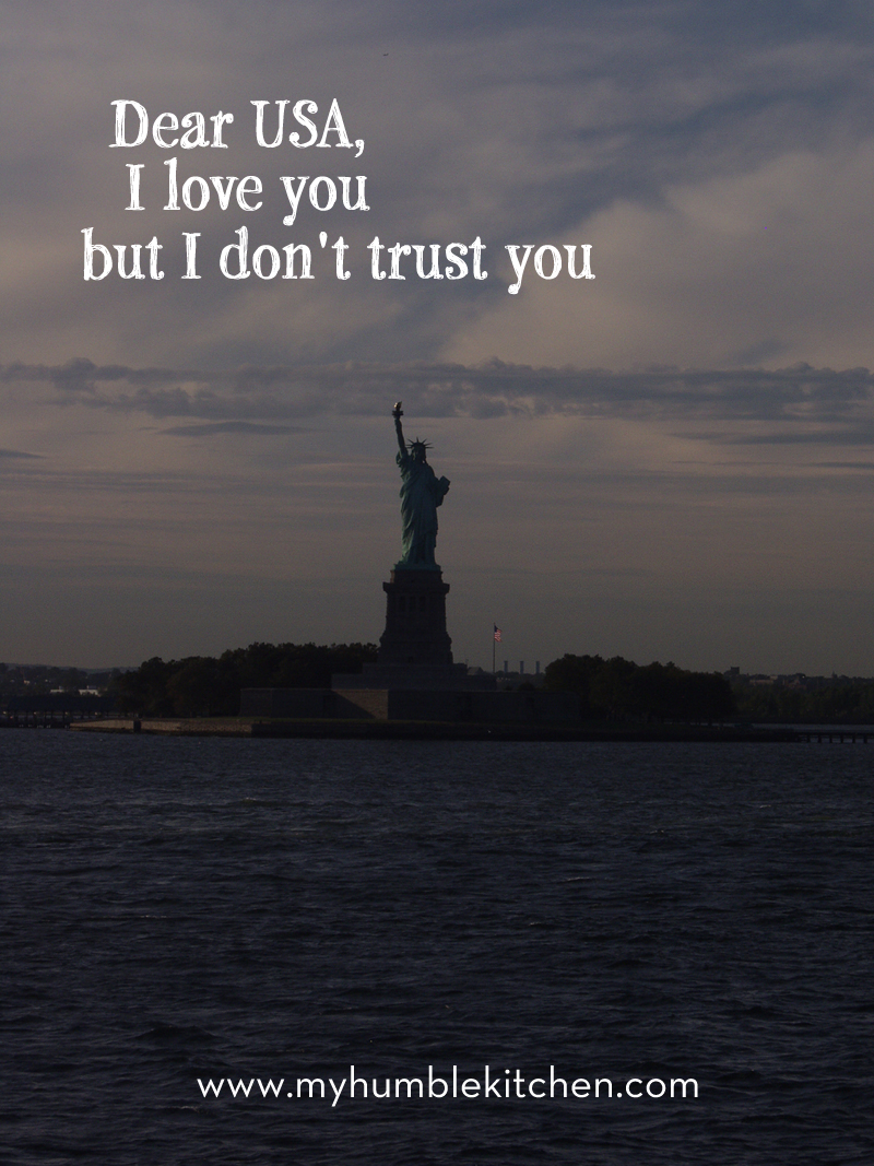 Dear USA, I Love You but I Don't Trust You | myhumblekitchen.com