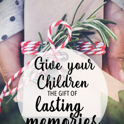 Give your Children the Gift of Lasting Memories