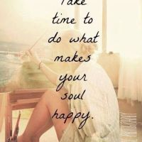 Take Time to Do What Make Your Soul Happy