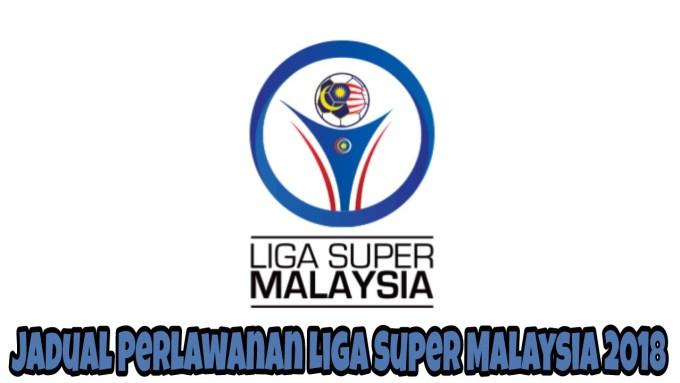 Jadual Perlawanan Liga Super Malaysia 2018