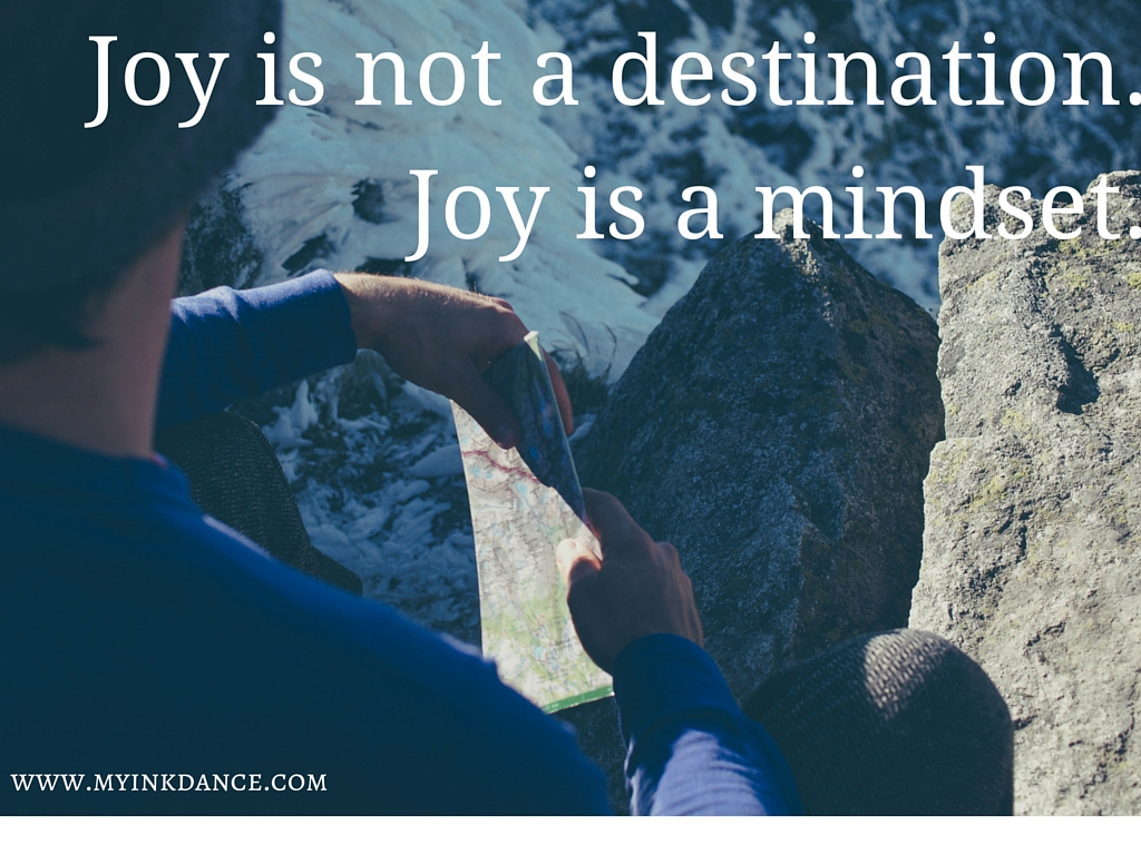 Joy is not a destination. Joy is a mindset.