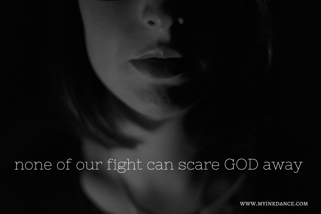 none of our fight can scare God away