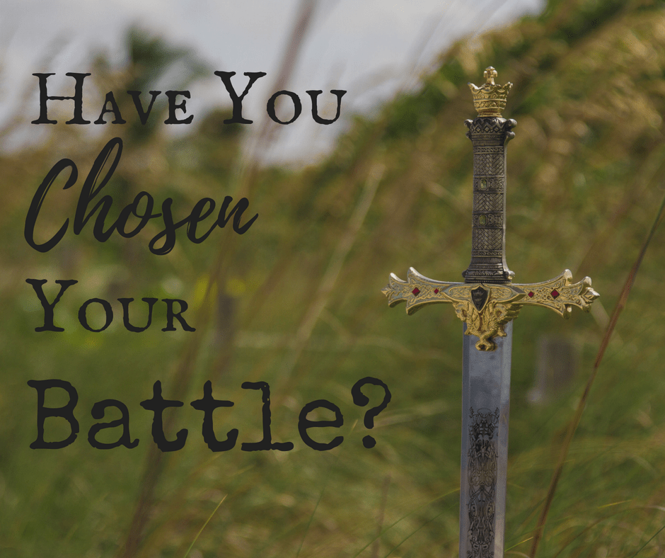 Have You Chosen Your Battle?
