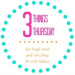 Three Things Thursday – 1