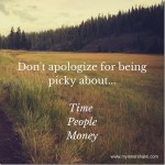 Don't Apologize for Being Picky About These 3 Things