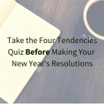 The Four Tendencies Quiz – Take It Before Making Your 2016 Resolutions