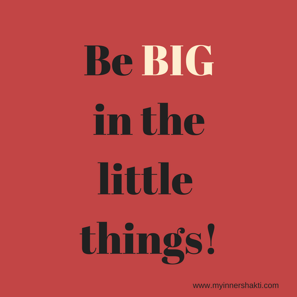 Be Big in the Little Things