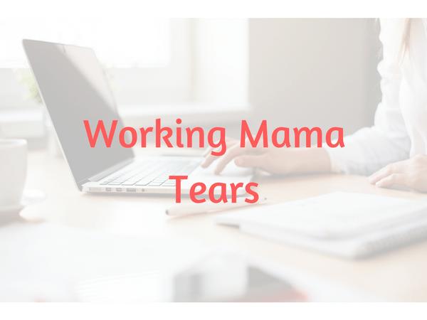 Working mama tears
