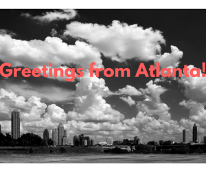 Greetings from Atlanta