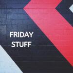 Friday Stuff [#8]