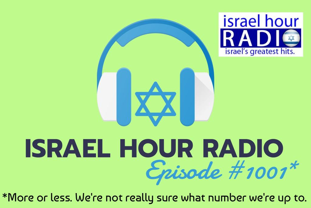 Israel Hour Radio - Episode #1001: An Hour of All-New Israeli Music