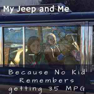 My Jeep and Me - No Kid Remembers 35 MPG