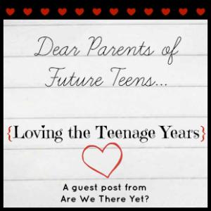 Dear Parents of Future Teens…..