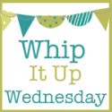 Whip-It-Up-Wednesday_zps6dc71f5b