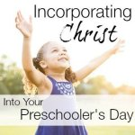 Incorporating Christ into Your Preschooler's Day