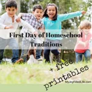First Day Of Homeschool Traditions + Free Printables