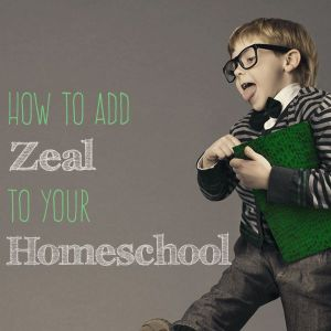 How to Add Zeal to Your Homeschool