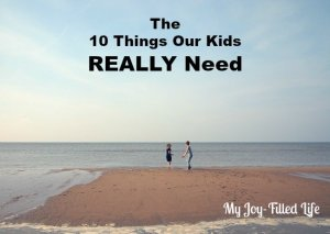 10 Things Our Kids REALLY Need