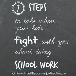 7 Steps to Take When Your Kids Fight With You About Doing School Work