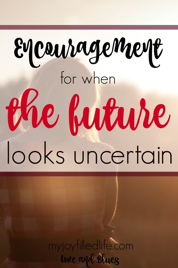 Encouragement for when the future feels uncertain