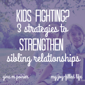 3 Strategies to Strengthen Sibling Relationships