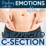 Dealing with the Emotions After an Unexpected C-Section