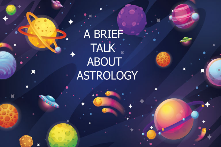 A BRIEF TALK ABOUT ASTROLOGY
