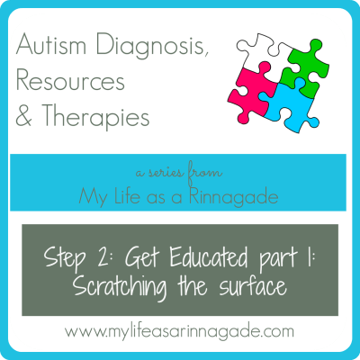 Autism Diagnosis, Resources & Therapies: 2nd step: Get Educated part 1: Scratching the surface