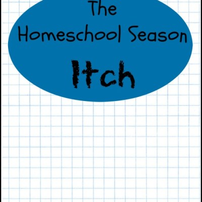 The Homeschool Season Itch