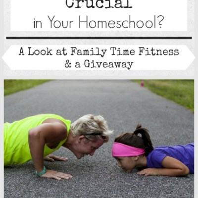 Are You Missing Something Crucial in Your Homeschool?: A Look at Family Time Fitness & a Giveaway