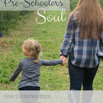 Nurturing Your Pre-Schooler's Soul: How to Homeschool in the Early Years
