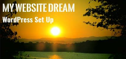My Website Dream : Chapter 2 : WordPress Setup