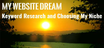 My Website Dream : Chapter 3 : Keyword Research and Choosing my Niche
