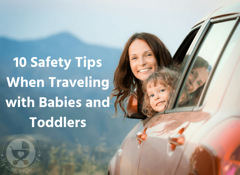 Travelling with small children can be scary, but it doesn't have to be! Here are 10 important Safety Tips When Traveling with Babies and Toddlers.