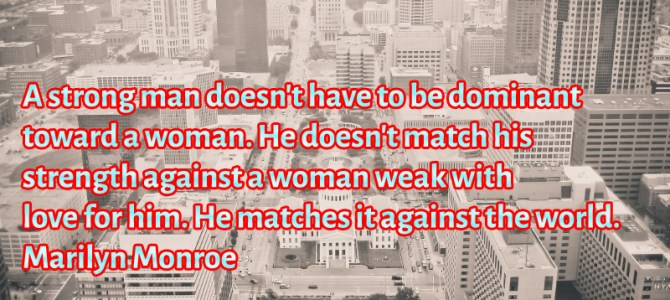 Who doesn't have to be dominant toward a woman is a strong man