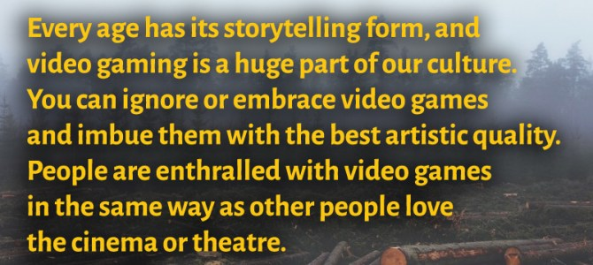 Some people love video games in the same way as other love cinema or theatre