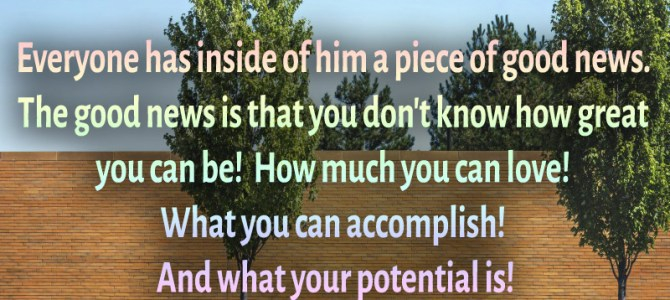 Everyone has inside of him a piece of good news