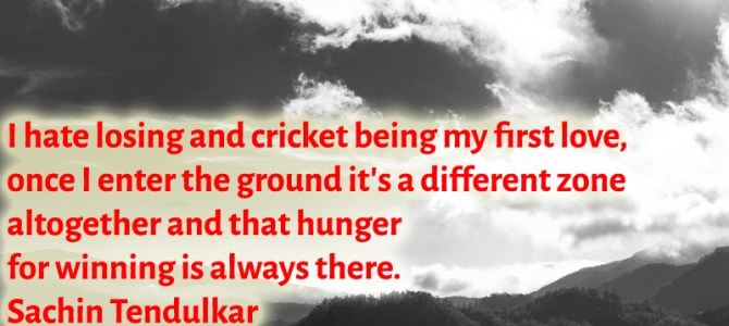 As a cricket lover, i hate losing and that hunger for winning is always there